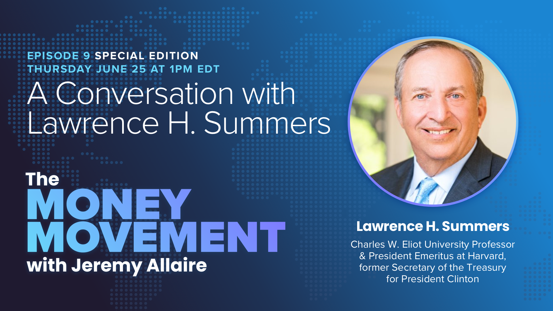Episode 9 Special Edition: A Conversation with Lawrence H. Summers