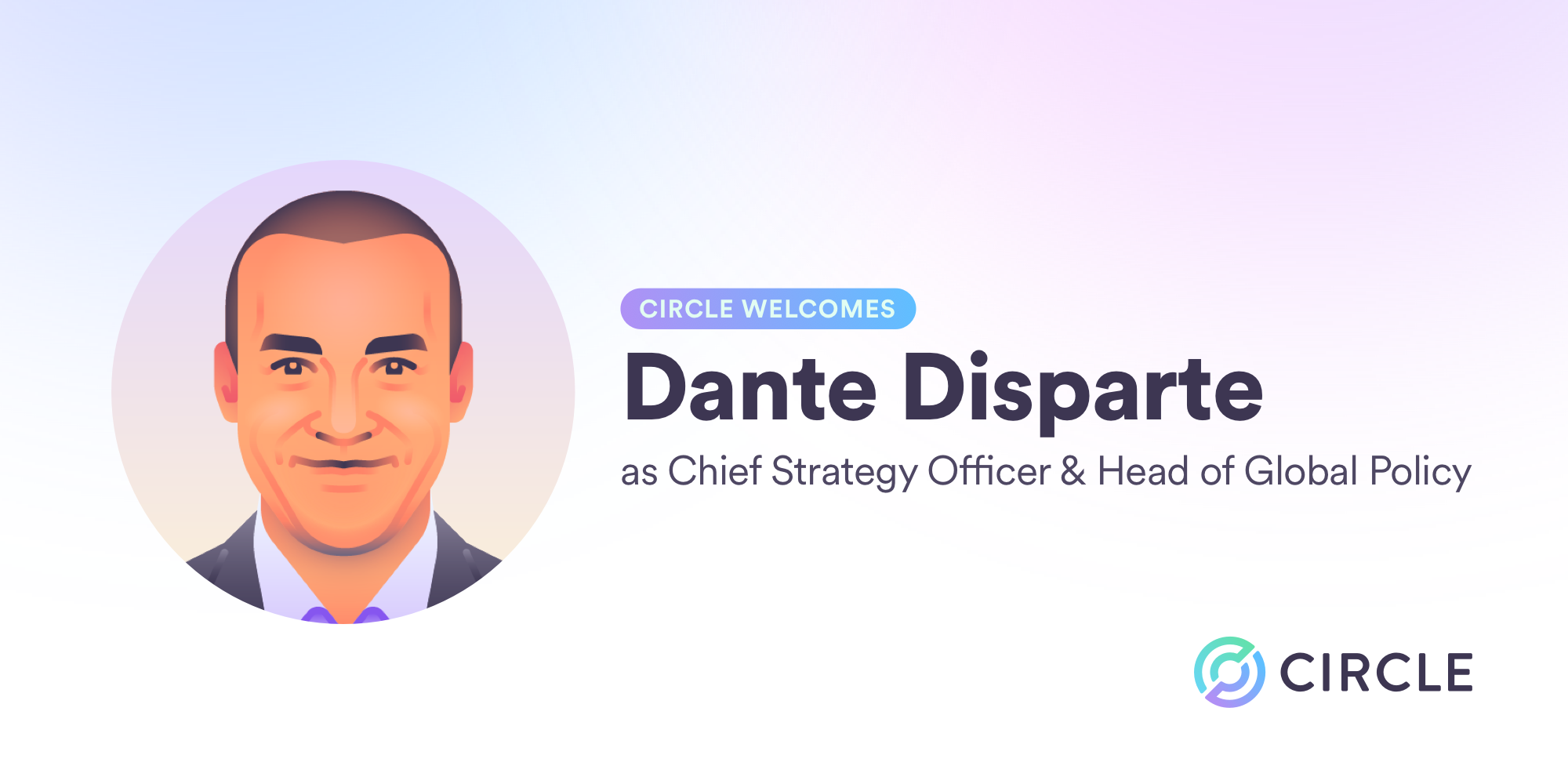 Circle Welcomes Dante Disparte as Chief Strategy Officer & Head of Global Policy for Circle
